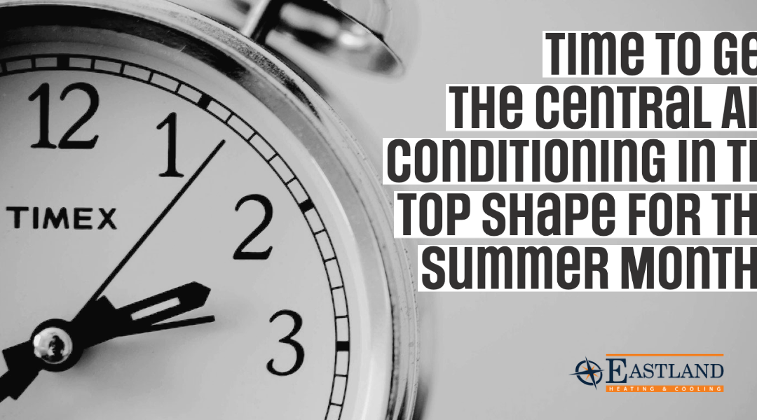 Time to Get the Central Air Conditioning in Tip Top Shape for The Summer Months